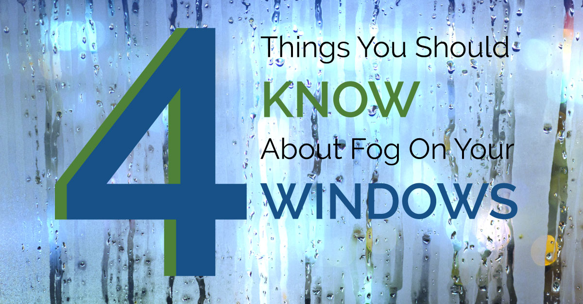 4 Things You Should Know About Fog On Your Windows