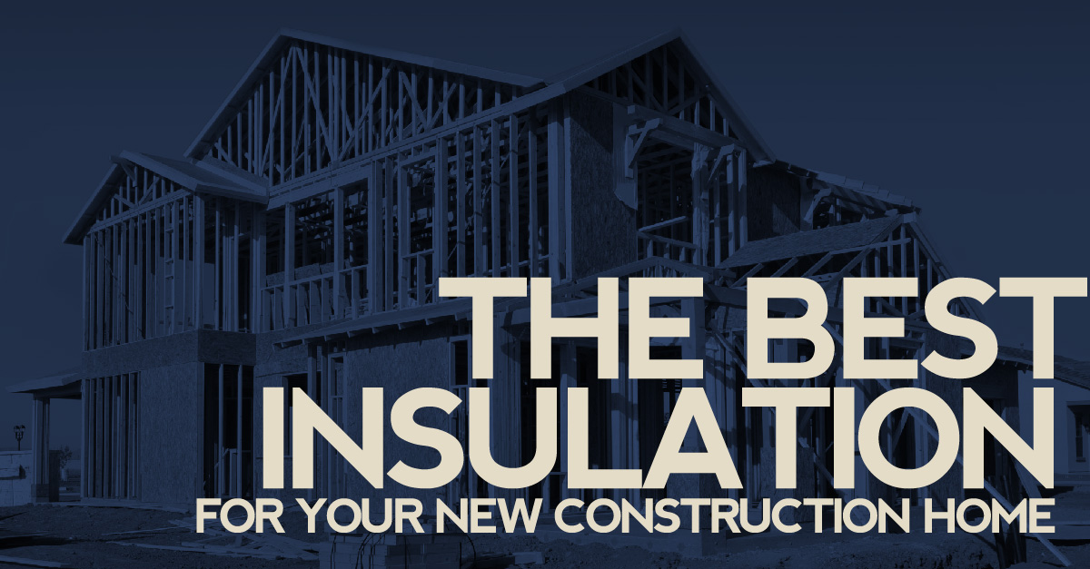 The Best Insulation For Your New Construction Home